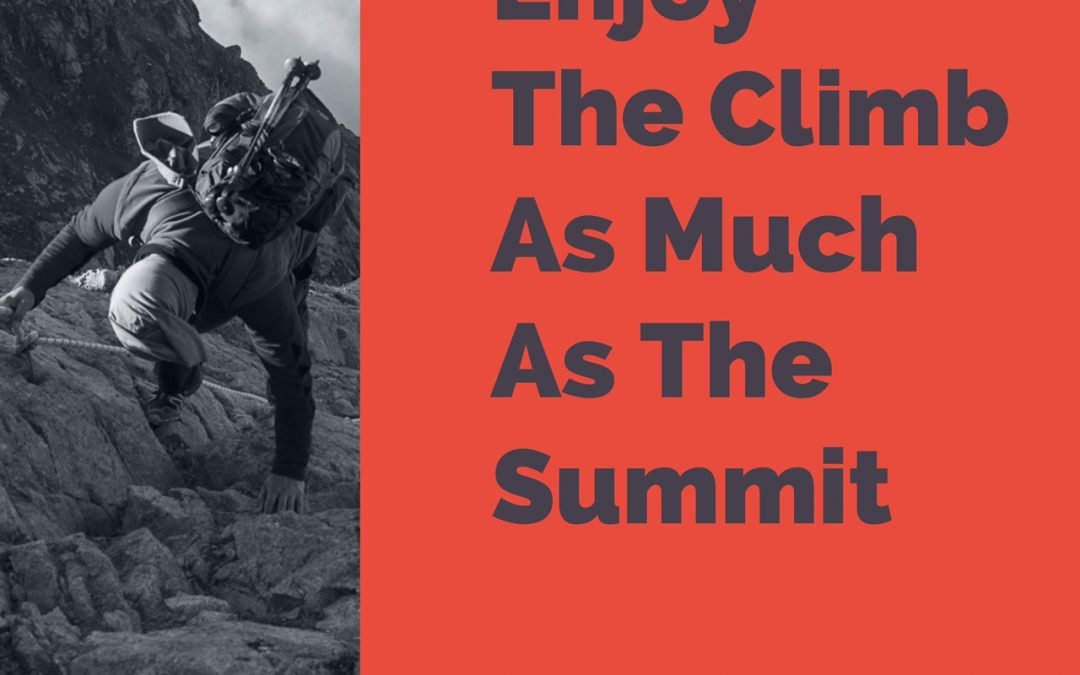 Enjoy The Climb As Much As The Summit