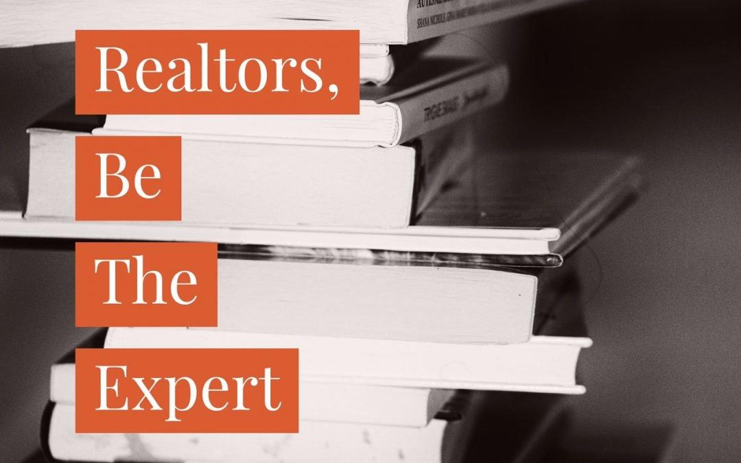 Realtors, Be The Expert