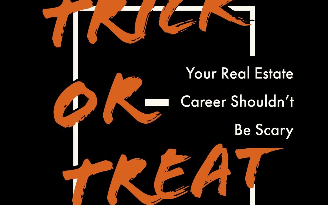 Trick o' Treat: Your Real Estate Career Shouldn't Be Scary