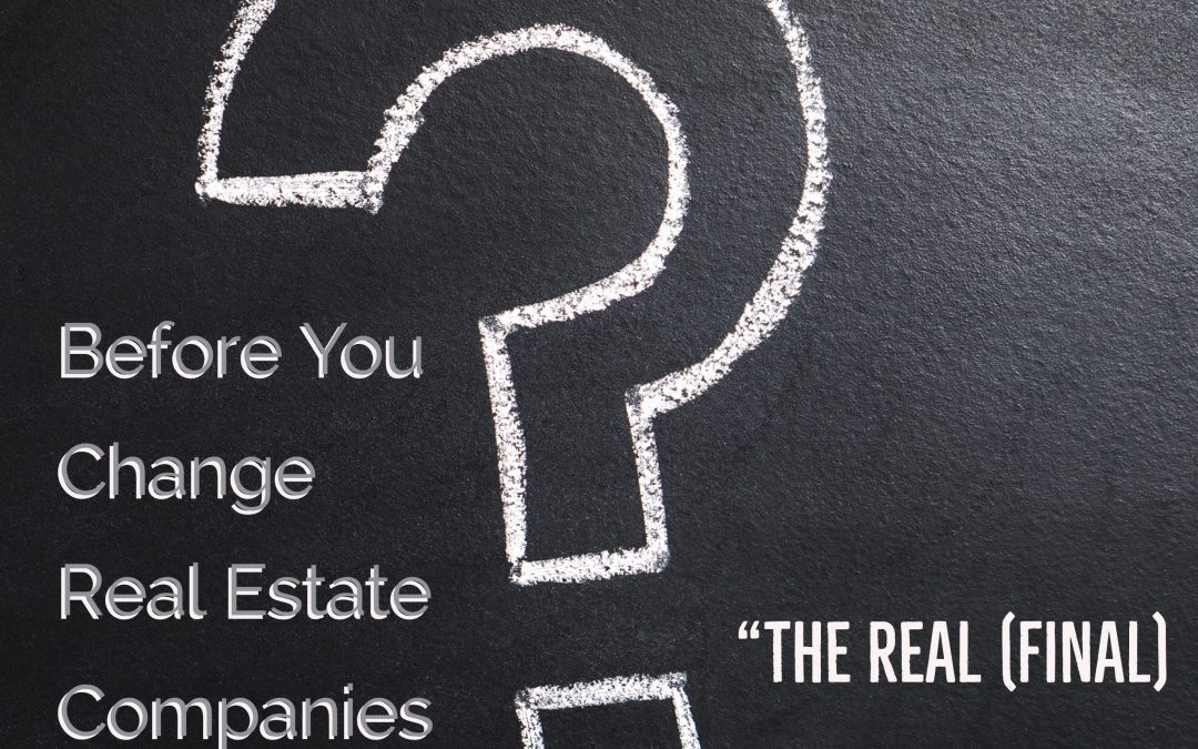 "Before You Change Real Estate Companies Pt 5: ""The Real (Final) Question"""