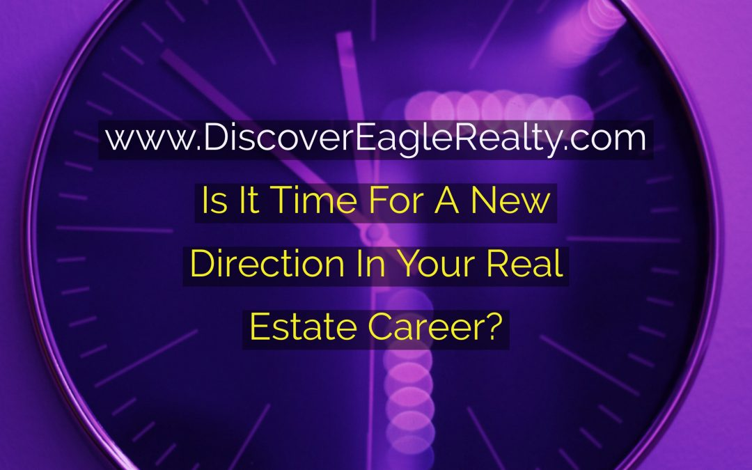 Is It Time For A New Direction In Your Real Estate Career?