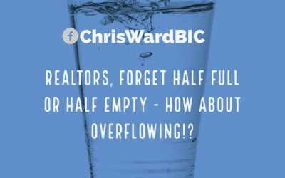 Realtors, Forget Half Full or Half Empty: How About Overflowing?!