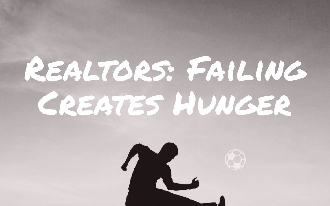 #Realtors: Failing Creates Hunger