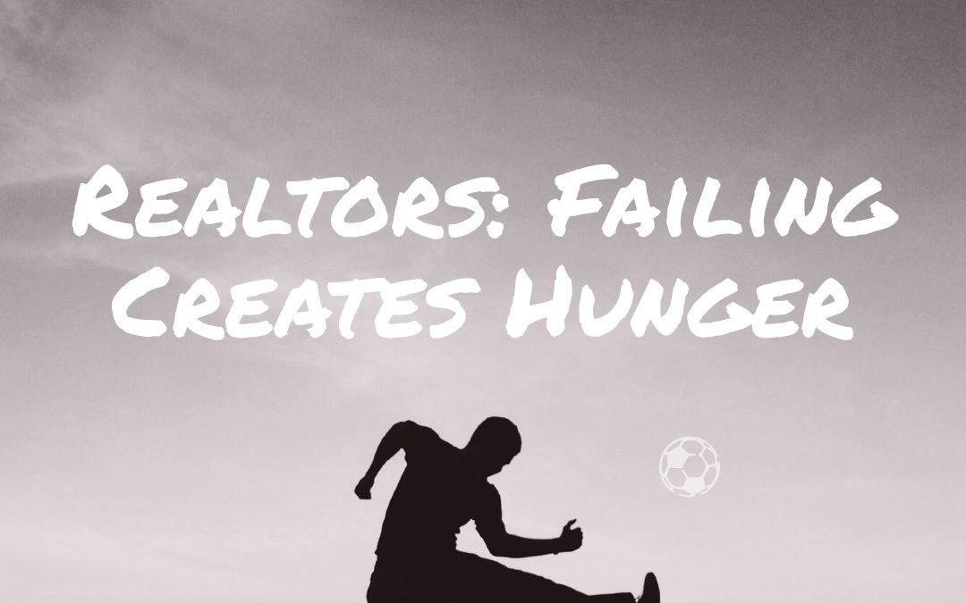 #Realtors: Failing Creates Hunger