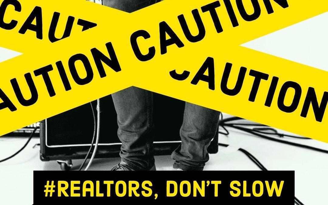 #Realtors, Don't Slow Down