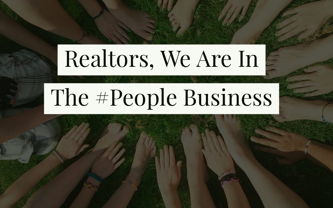 Realtors, We Are In The #People Business