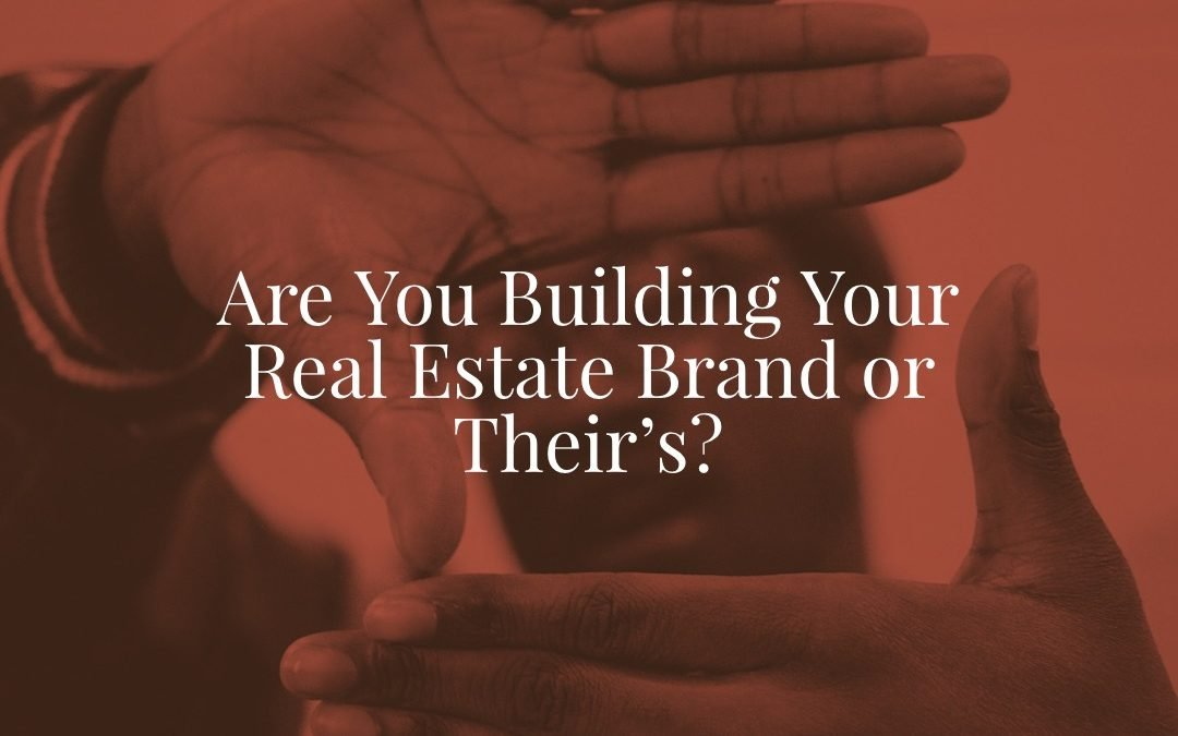 Are You Building Your Real Estate Brand or Their's?
