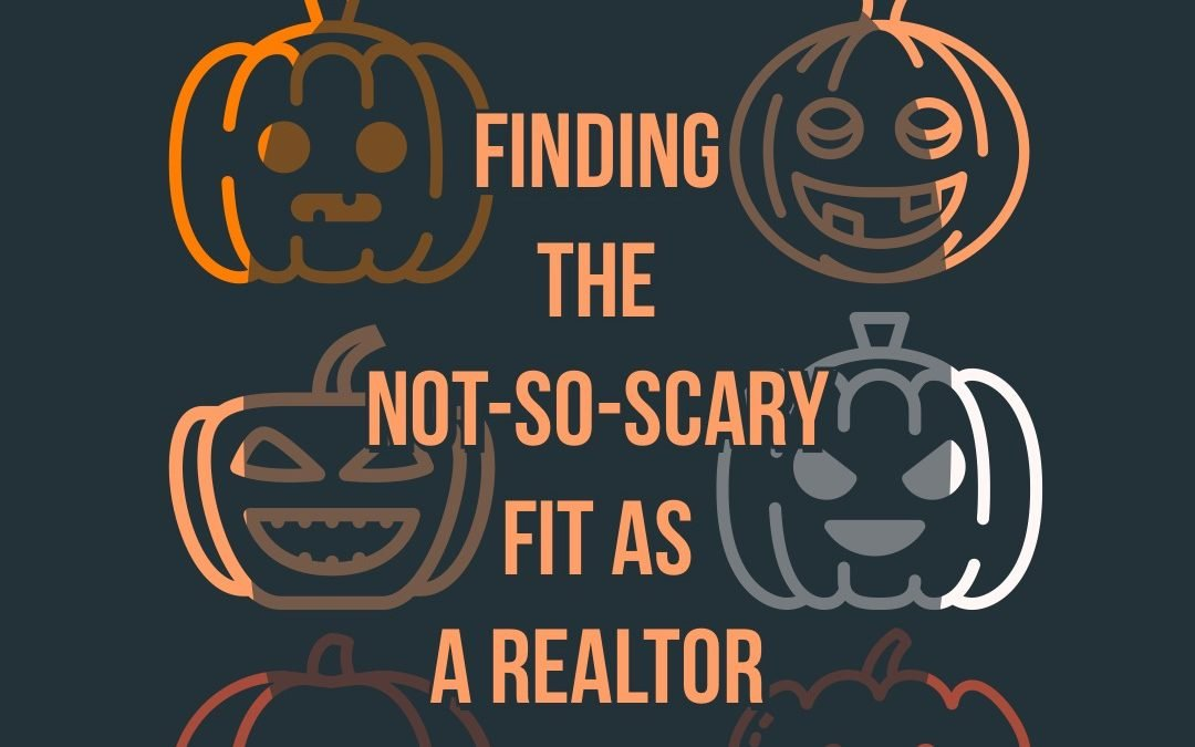 Finding The Not-So-Scary Fit As A Realtor