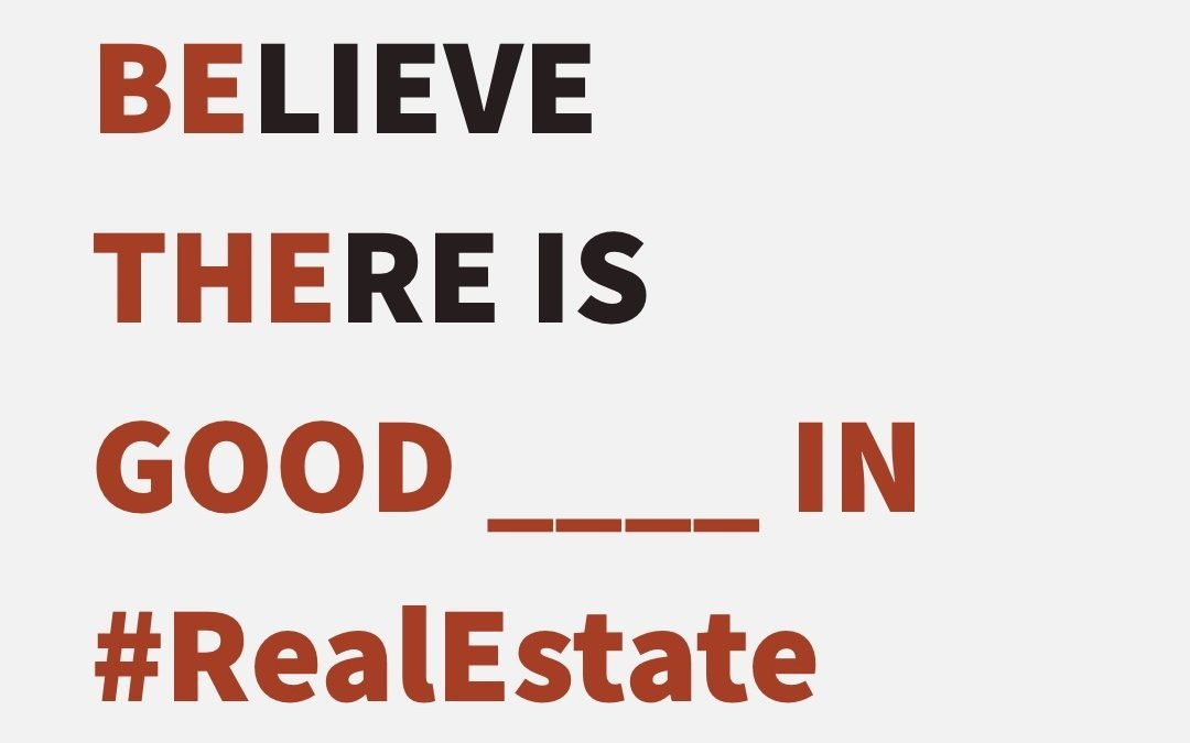 Believe There Is Good _____ In Real Estate
