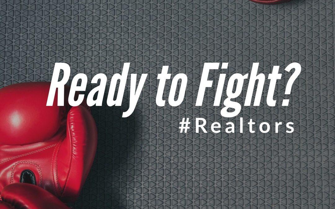 Ready to Fight? – #REALTORS