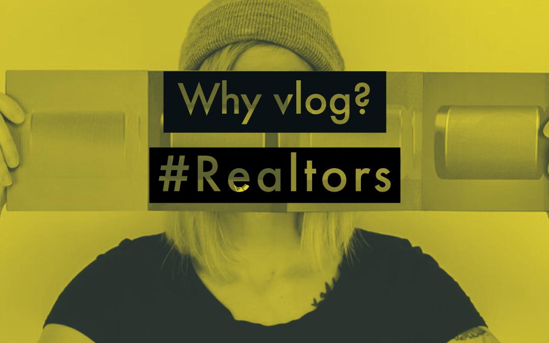 #Realtors, Why VLOG?