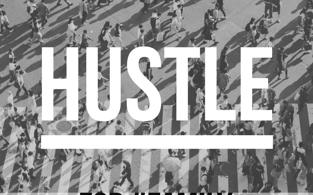 #Hustle Series – Pt. 4 For #Family