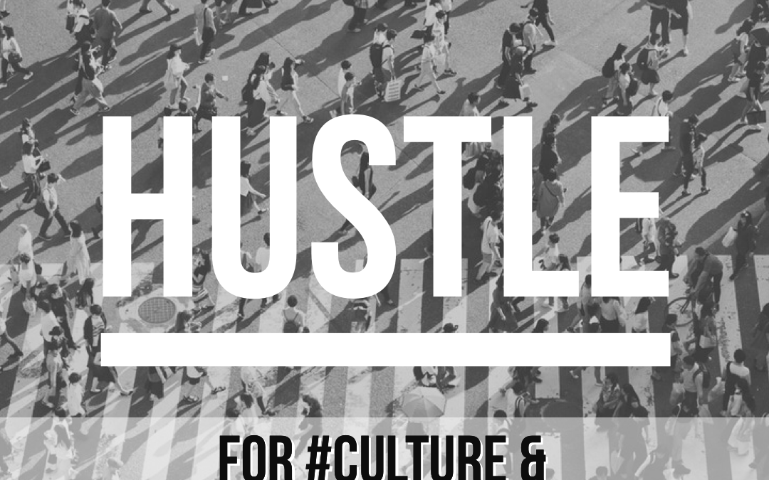 #Hustle Series – Pt. 3 For #Culture & Company
