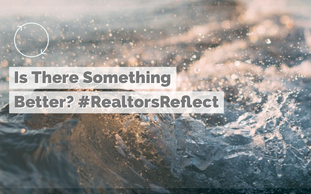 Is There Something Better? #RealtorsReflect Pt. 1