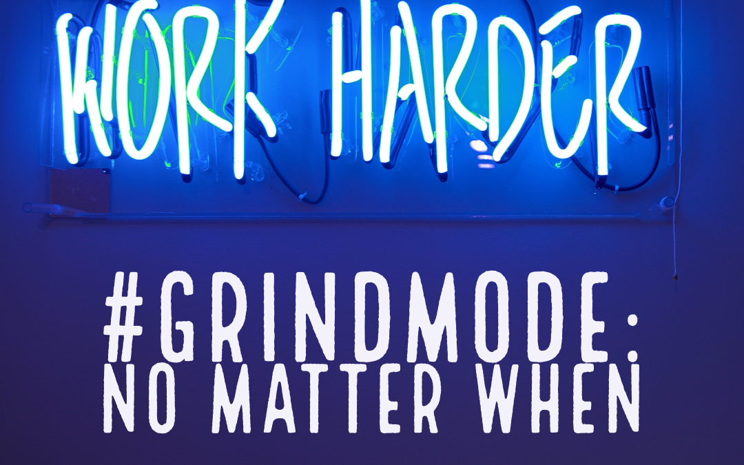 #GrindMode: No Matter When