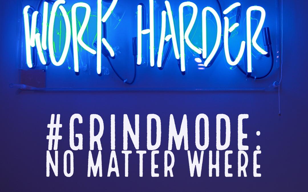 #GrindMode: No Matter Where