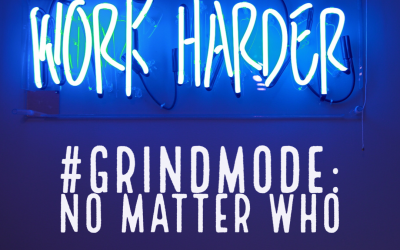 #GrindMode: No Matter Who
